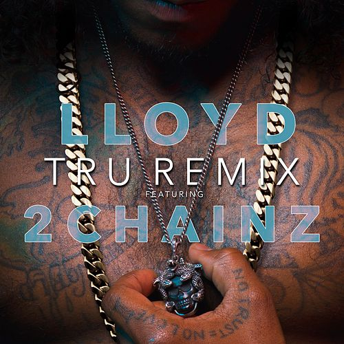 Play & Download Tru (Remix) [feat. 2 Chainz] by Lloyd | Napster