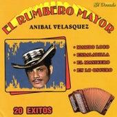 Anibal Velasquez: El Rumbero Mayor (20 Éxitos) by Anibal Velasquez