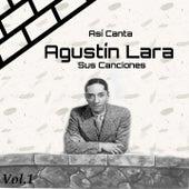 Play & Download Así Canta Agustín Lara Sus Canciones, Vol. 1 by Trio Casablanca | Napster