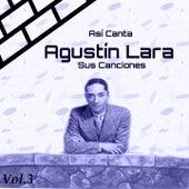 Play & Download Así Canta Agustín Lara Sus Canciones, Vol. 3 by Trio Casablanca | Napster