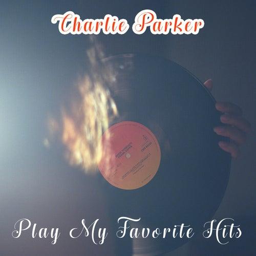 Play My Favorite Hits von Charlie Parker
