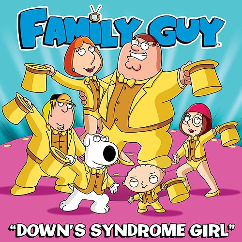 Down's Syndrome Girl (From Family Guy) by The Family Guy