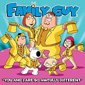 You and I Are so Awfully Different (From Family Guy) by The Family Guy