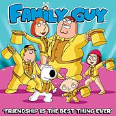 Friendship Is the Best Thing Ever (From Family Guy) by The Family Guy