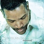Redeemed by Wayburn Dean