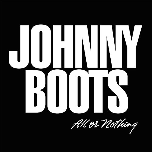 All or Nothing (Deluxe Edition) by Johnny Boots