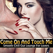 Come On and Touch Me - Smooth Chill Out Lounge for Lovers by Various Artists