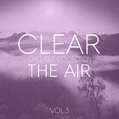 Clear the Air, Vol. 3 - Pure Chill Out and Elektronica by Various Artists