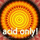 Play & Download Acid Only! by Various Artists | Napster