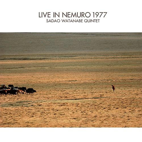 Play & Download Live in Nemuro 1977 by Sadao Watanabe | Napster