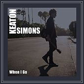 When I Go by Keaton Simons