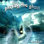 Playing the Ghost by Lex Zaleta