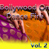 Bollywood On Dance Fire, Vol. 2 by Various Artists