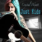 Just Kids by Crystal Wyatt