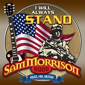 I Will Always Stand by Sam Morrison Band
