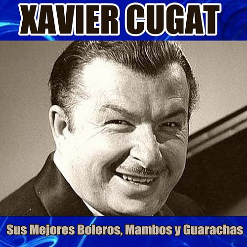 Play & Download Sus Mejores Boleros, Mambos y Guarachas by Xavier Cugat | Napster