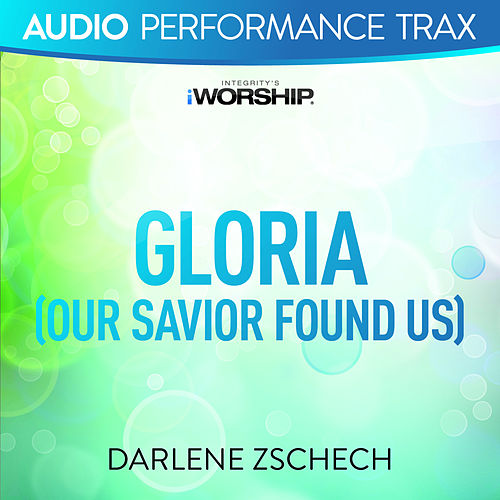 Play & Download Gloria (Our Savior Found Us) (Audio Performance Trax) by Darlene Zschech | Napster