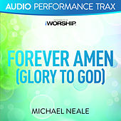 Play & Download Forever Amen (Glory to God) (Audio Performance Trax) by Michael Neale | Napster