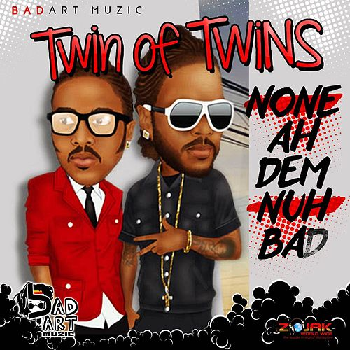 Play & Download None Ah Dem Nuh Bad - Single by Twin of Twins | Napster