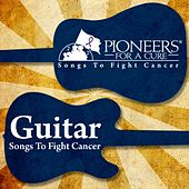 Play & Download Pioneers for a Cure - Guitar Songs to Fight Cancer by Various Artists | Napster
