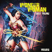 Wonder Woman 2017 Theme (Original Motion Picture Soundtrack) by Voidoid