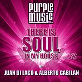 Play & Download Juan Di Lago & Alberto Gabilan Presents There Is Soul in My House, Vol. 32 by Various Artists | Napster