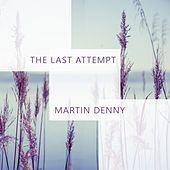 The Last Attempt von Martin Denny