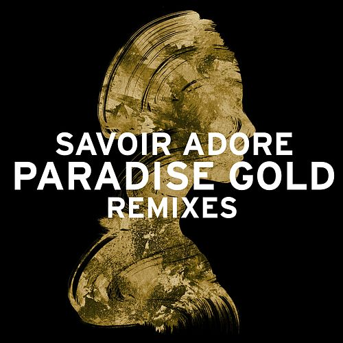 Play & Download Paradise Gold Remixes by Savoir Adore | Napster