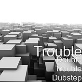 Double Trouble Dubstep by Trouble