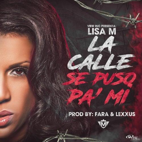 La Calle Se Puso Pa' Mi by Lisa M
