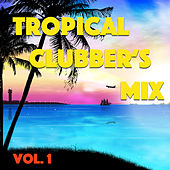 Play & Download Tropical Clubber's Mix, Vol. 1 by Various Artists | Napster