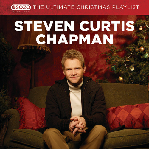 The Ultimate Christmas Playlist by Steven Curtis Chapman