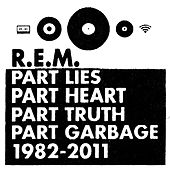 Part Lies, Part Heart, Part Truth, Part Garbage: 1982-2011 von R.E.M.