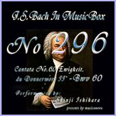 Play & Download Cantata No. 60, ''Ewigkeit, du Donnerwort'', BWV 60 (Musical Box) by Shinji Ishihara | Napster