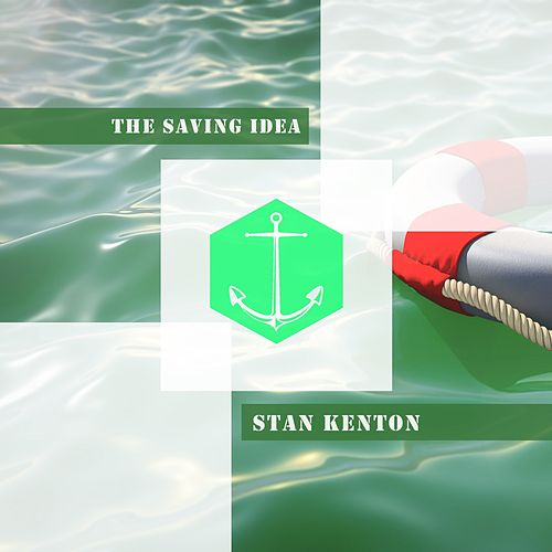 The Saving Idea von Stan Kenton