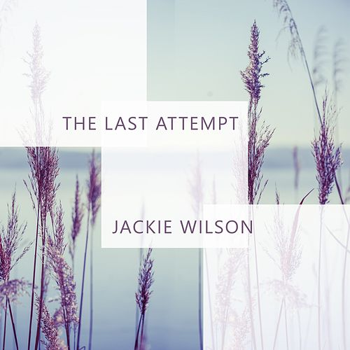 The Last Attempt by Jackie Wilson