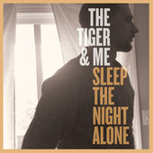 Sleep The Night Alone by The Tiger and Me
