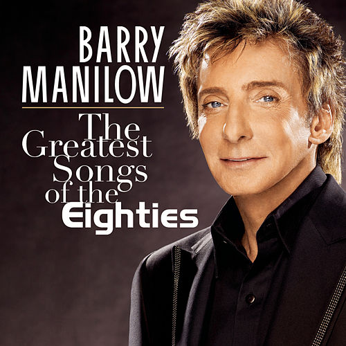 The Greatest Songs Of The Eighties by Barry Manilow