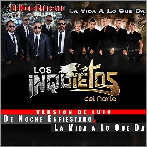 Play & Download De Noche Enfiestado y la Vida la Vida a Lo Que da (Version de Lujo) by Los Inquietos Del Norte | Napster