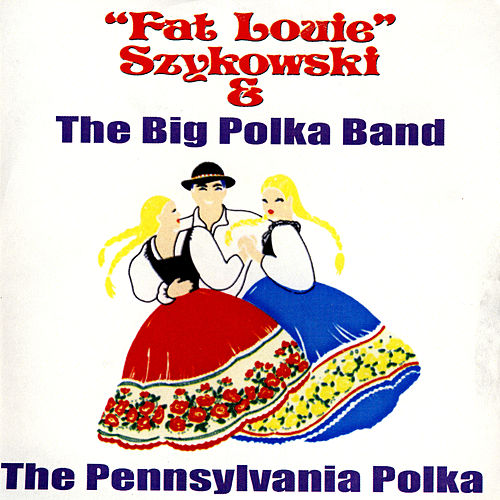 Play & Download The Pennsylvania Polka by Fat Louie Szykowski | Napster