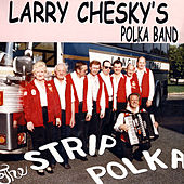 Play & Download Strip Polka by Larry Chesky's Polka Band | Napster