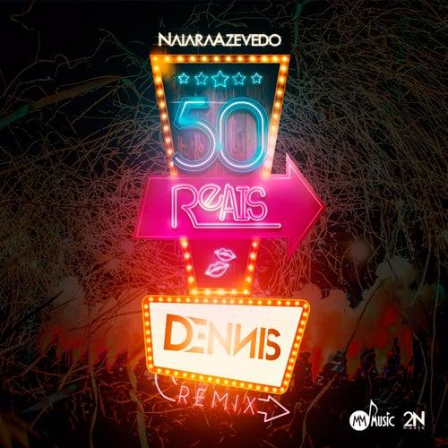 50 Reais (Dennis DJ Remix) de Naiara Azevedo