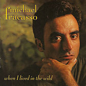 Play & Download When I Lived In The Wild by Michael Fracasso | Napster