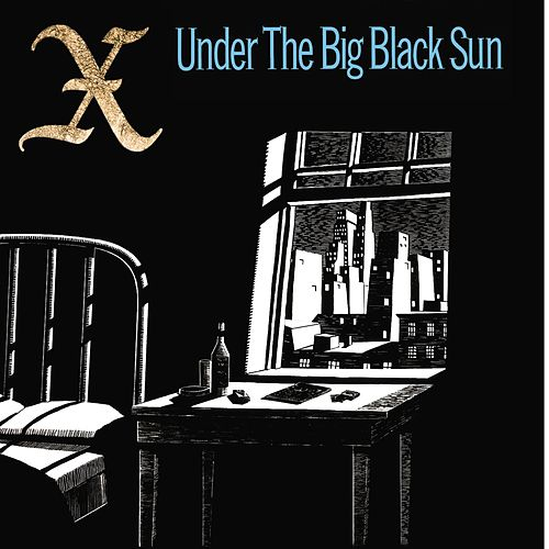Play & Download Under The Big Black Sun by X | Napster