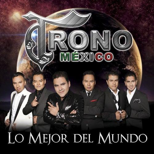 Play & Download Lo Mejor del Mundo by El Trono de Mexico | Napster