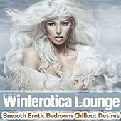 Play & Download Winterotica Lounge - Smooth Erotic Bedroom Chillout Desires by Various Artists | Napster