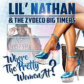 Play & Download Where The Pretty Women At? by Lil Nathan And The Zydeco Big Timers | Napster
