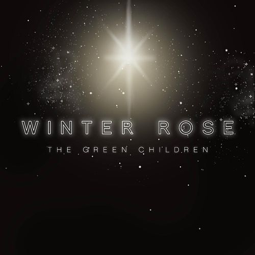 Play & Download Winter Rose by The Green Children | Napster