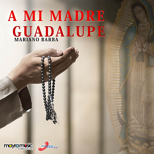 Play & Download A Mi Madre Guadalupe by Mariano Barba | Napster