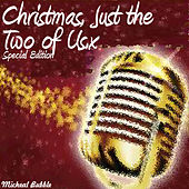 Christmas, Just the Two of Us by Micheal Bubble
